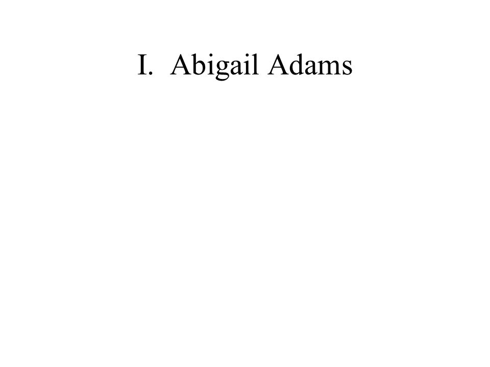 I. Abigail Adams