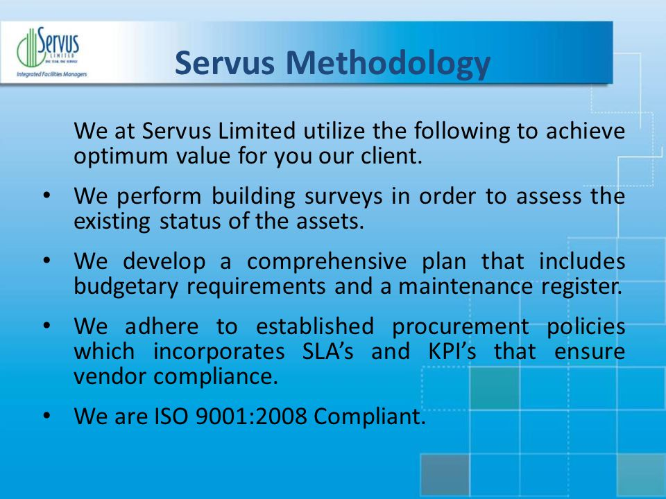 Servus Methodology We at Servus Limited utilize the following to achieve optimum value for you our client.