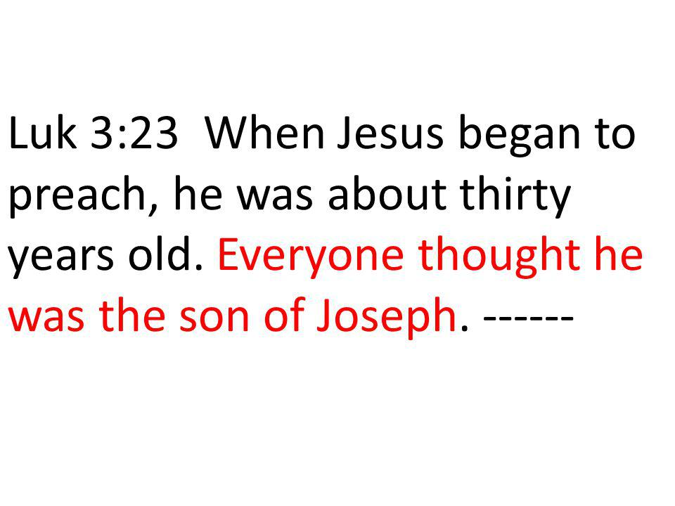 Luk 3:23 When Jesus began to preach, he was about thirty years old