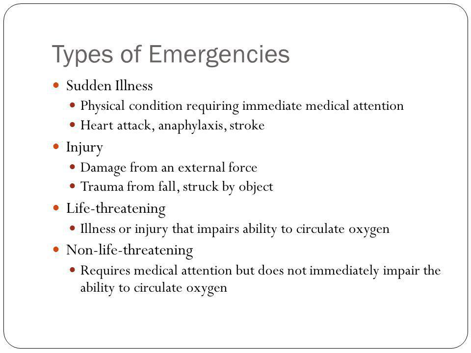 Types of Emergencies Sudden Illness Injury Life-threatening