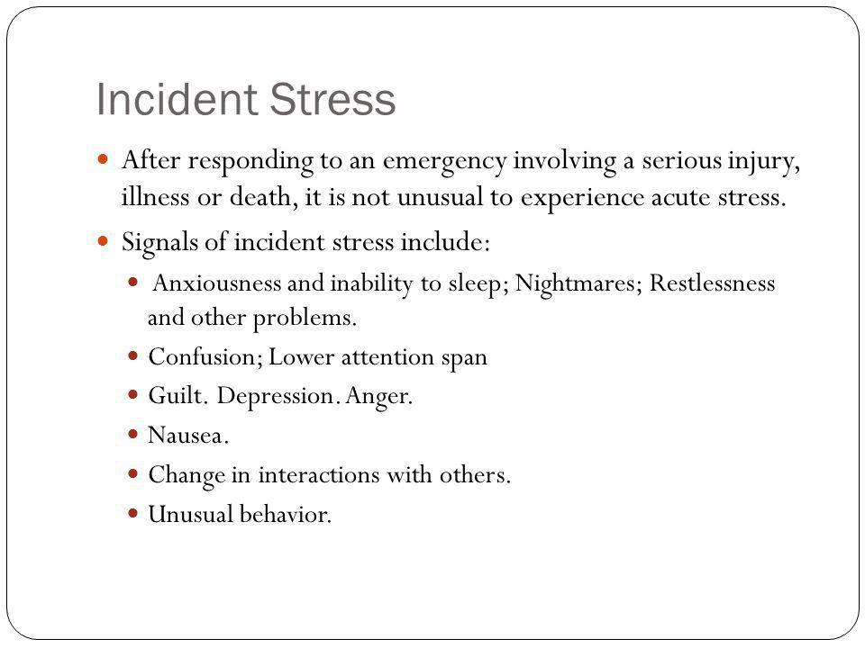Incident Stress After responding to an emergency involving a serious injury, illness or death, it is not unusual to experience acute stress.