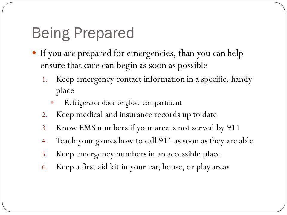 Being Prepared If you are prepared for emergencies, than you can help ensure that care can begin as soon as possible.