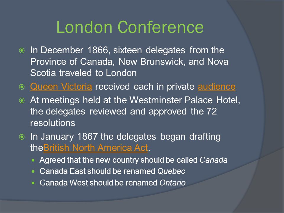 London Conference In December 1866, sixteen delegates from the Province of Canada, New Brunswick, and Nova Scotia traveled to London.
