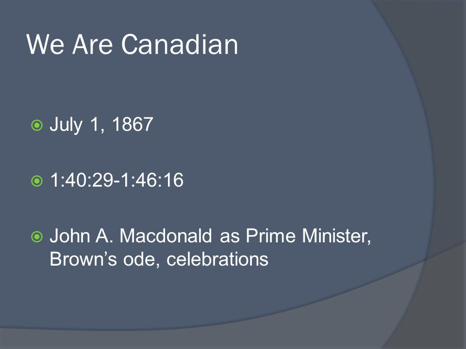 We Are Canadian July 1, 1867 1:40:29-1:46:16