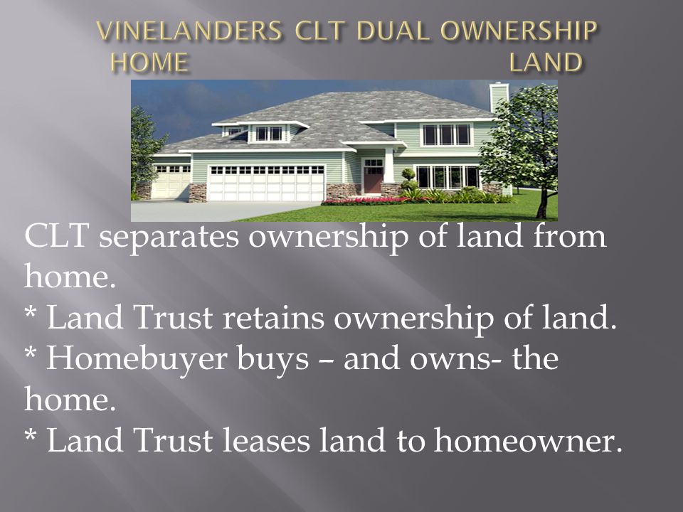 VINELANDERS CLT DUAL OWNERSHIP HOME LAND