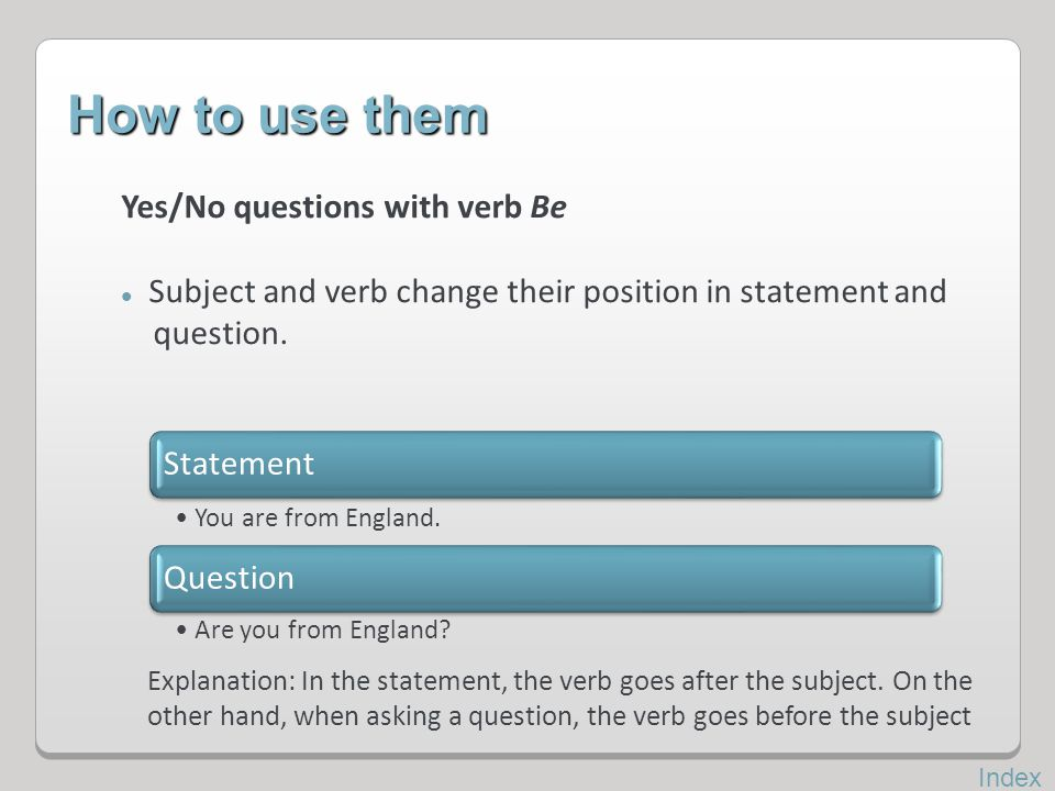 How to use them Yes/No questions with verb Be Statement