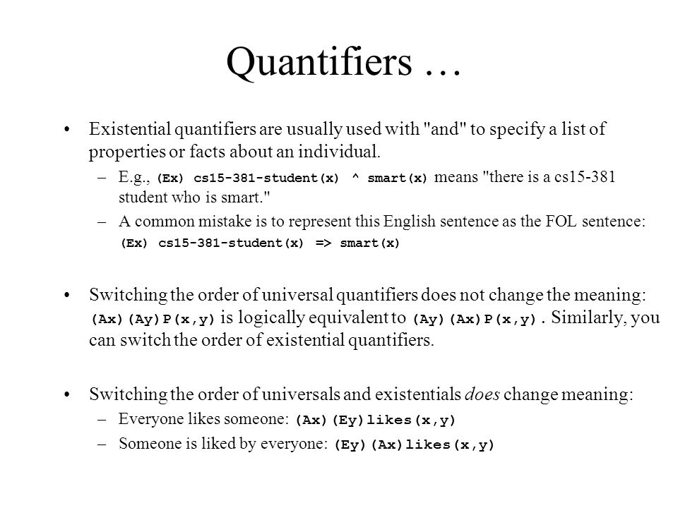 Quantifiers … Existential quantifiers are usually used with and to specify a list of properties or facts about an individual.