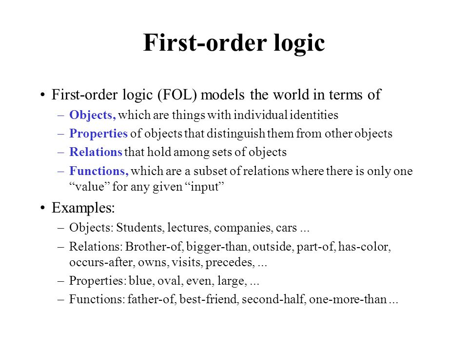 First-order logic First-order logic (FOL) models the world in terms of