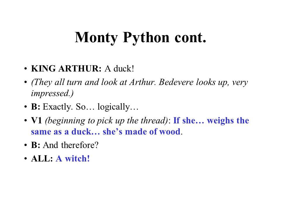 Monty Python cont. KING ARTHUR: A duck!