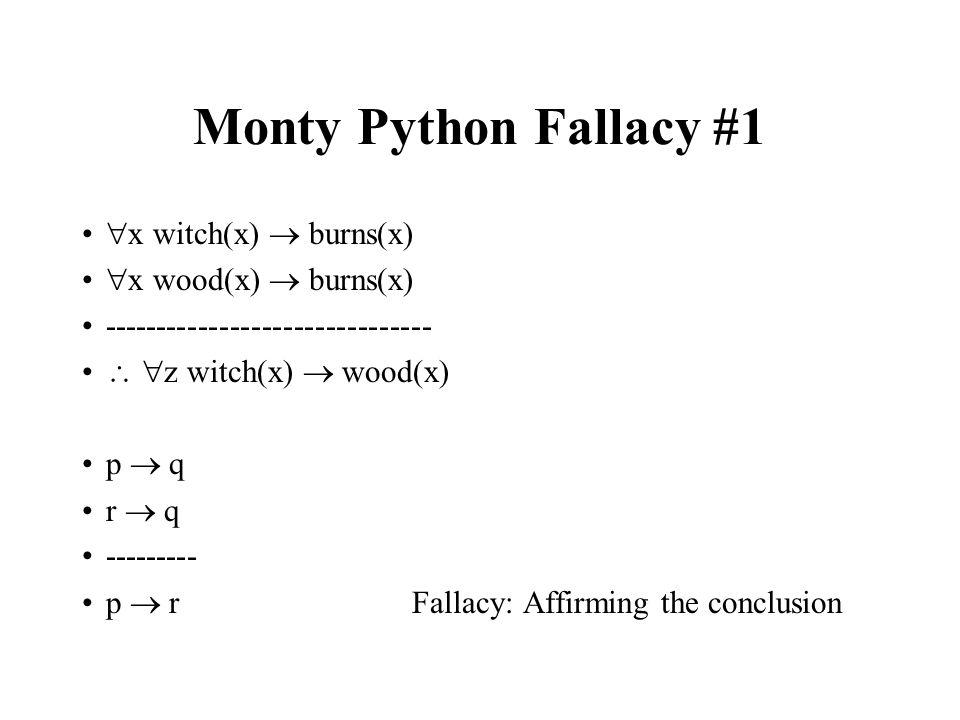 Monty Python Fallacy #1 x witch(x)  burns(x) x wood(x)  burns(x)