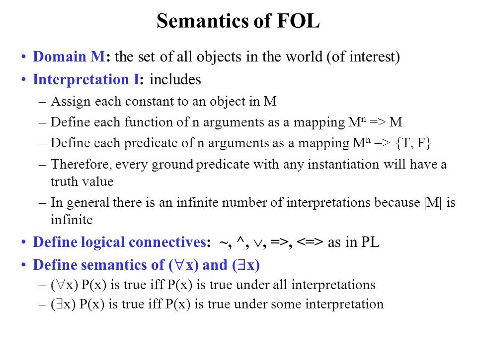 Semantics of FOL Domain M: the set of all objects in the world (of interest) Interpretation I: includes.