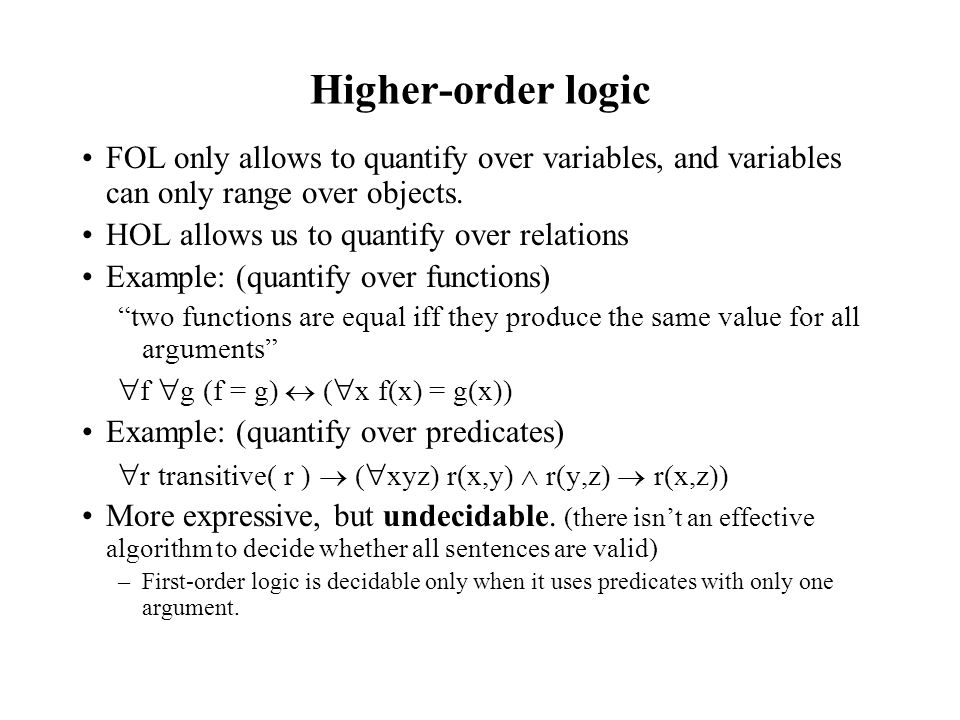 Higher-order logic FOL only allows to quantify over variables, and variables can only range over objects.