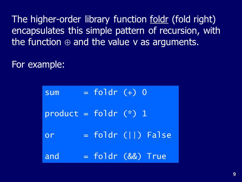 Foldr itself can be defined using recursion: