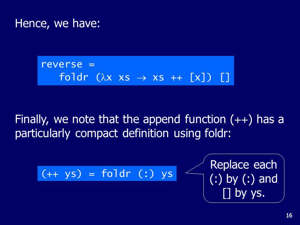 Why Is Foldr Useful Some recursive functions on lists, such as sum, are simpler to define using foldr.