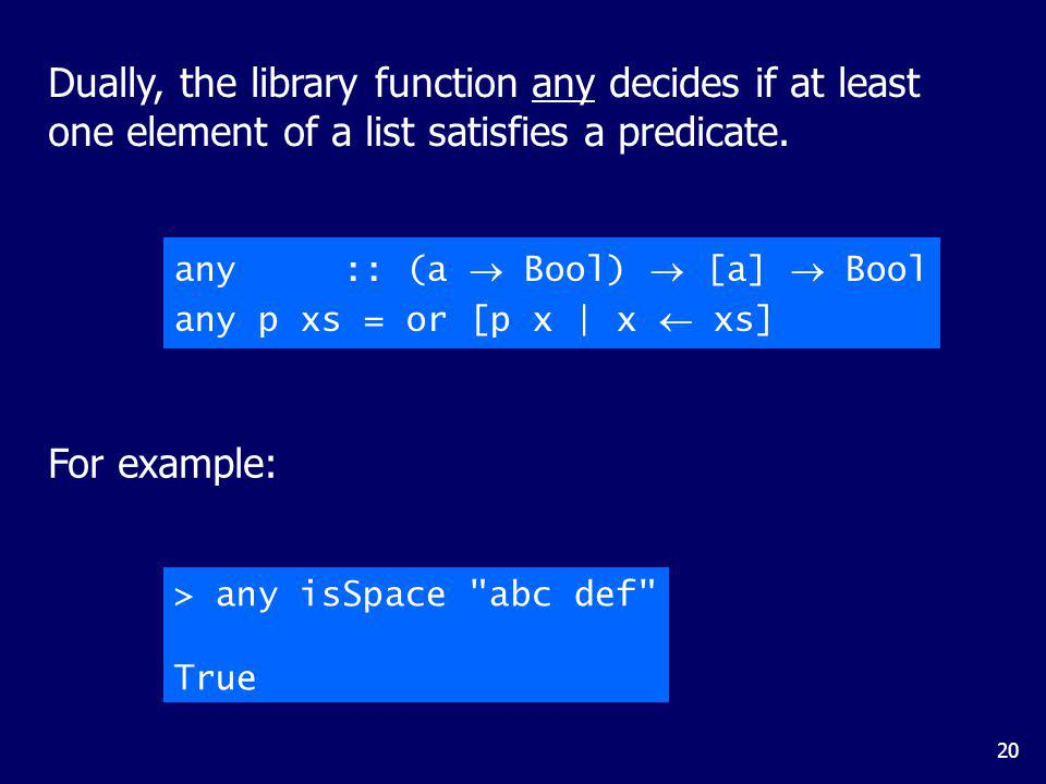 The library function takeWhile selects elements from a list while a predicate holds of all the elements.