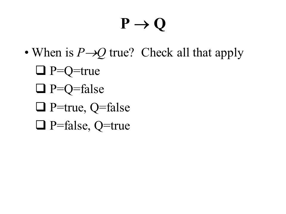 P  Q When is PQ true Check all that apply P=Q=true P=Q=false