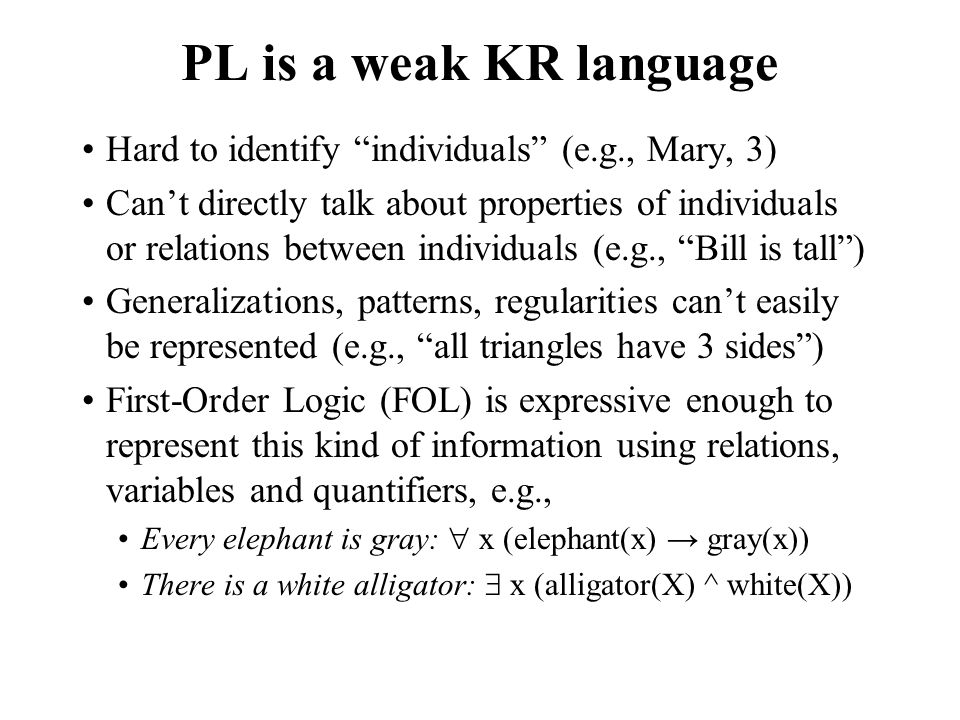 PL is a weak KR language Hard to identify individuals (e.g., Mary, 3)