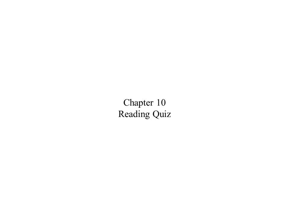 Chapter 10 Reading Quiz
