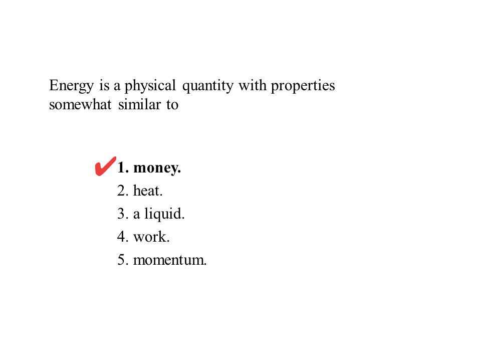 Energy is a physical quantity with properties somewhat similar to