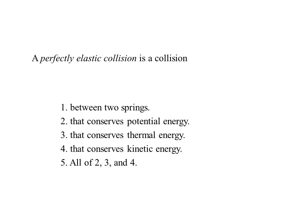 A perfectly elastic collision is a collision