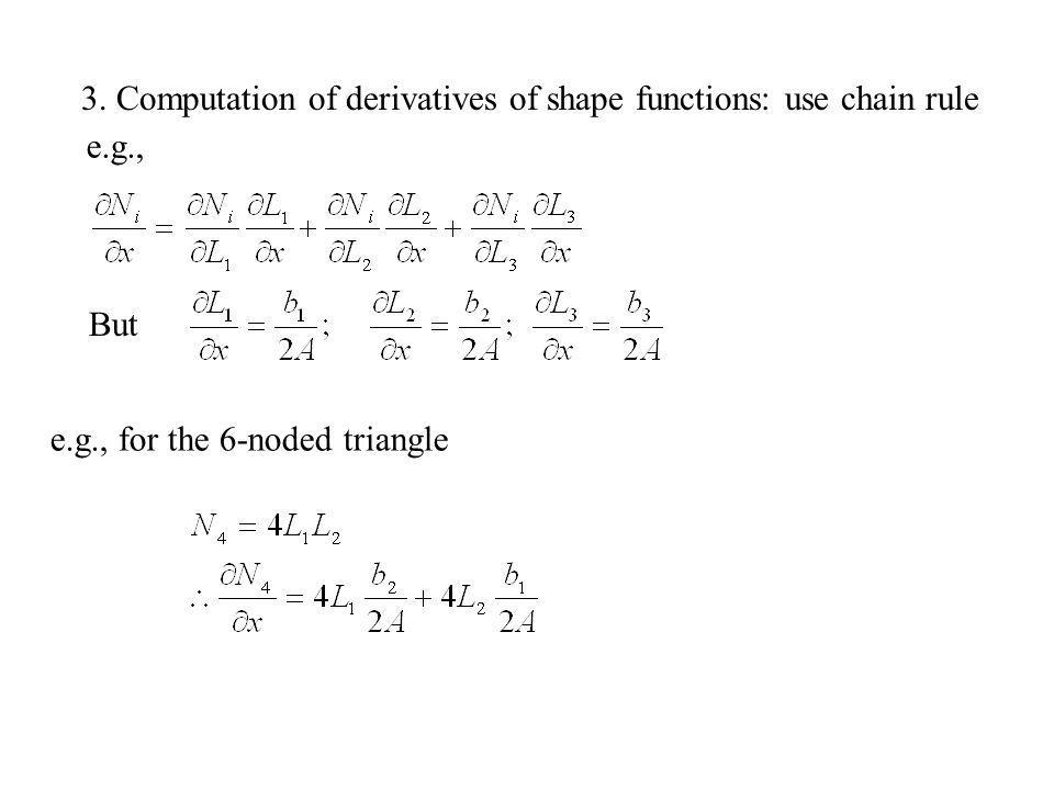 3. Computation of derivatives of shape functions: use chain rule