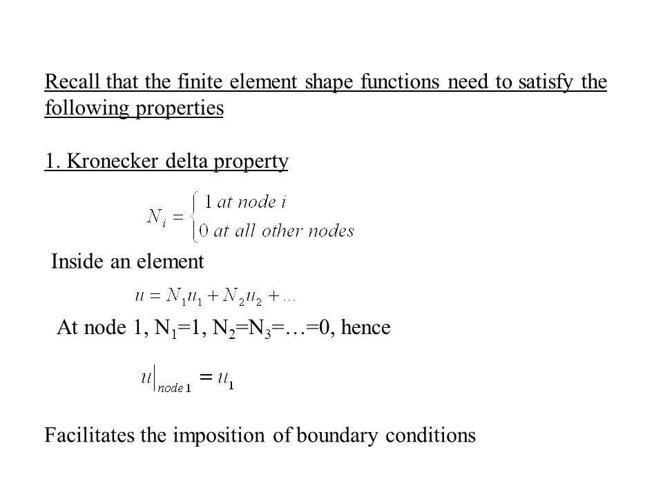 Recall that the finite element shape functions need to satisfy the following properties