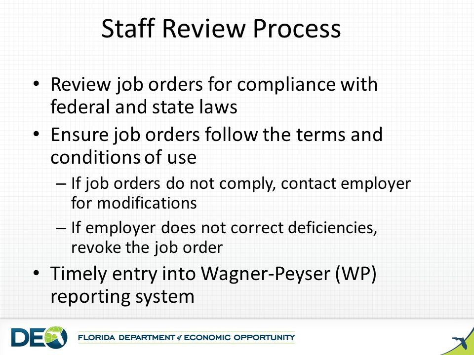 Staff Review Process Review job orders for compliance with federal and state laws. Ensure job orders follow the terms and conditions of use.