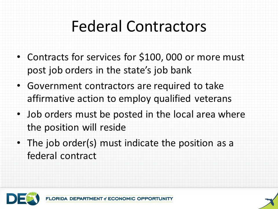 Federal Contractors Contracts for services for $100, 000 or more must post job orders in the state's job bank.