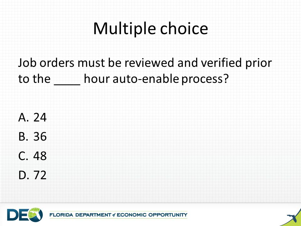 Multiple choice Job orders must be reviewed and verified prior to the ____ hour auto-enable process