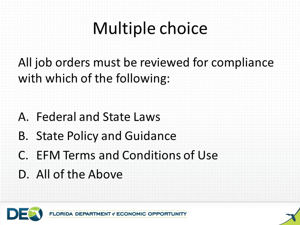 Multiple choice All job orders must be reviewed for compliance with which of the following: Federal and State Laws.