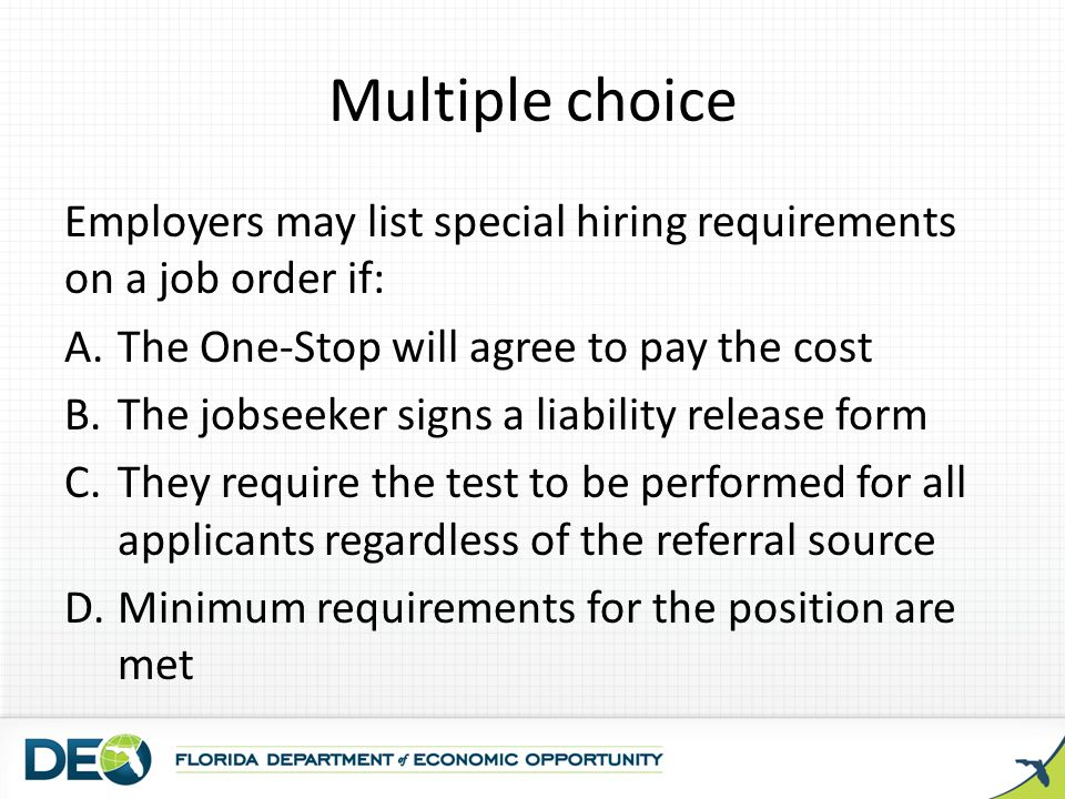 Multiple choice Employers may list special hiring requirements on a job order if: The One-Stop will agree to pay the cost.