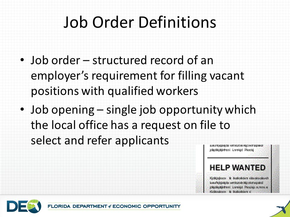 Job Order Definitions Job order – structured record of an employer's requirement for filling vacant positions with qualified workers.