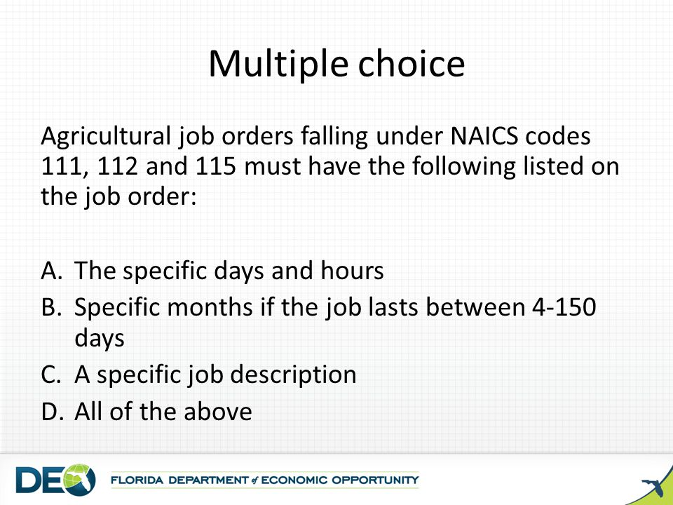 Multiple choice Agricultural job orders falling under NAICS codes 111, 112 and 115 must have the following listed on the job order:
