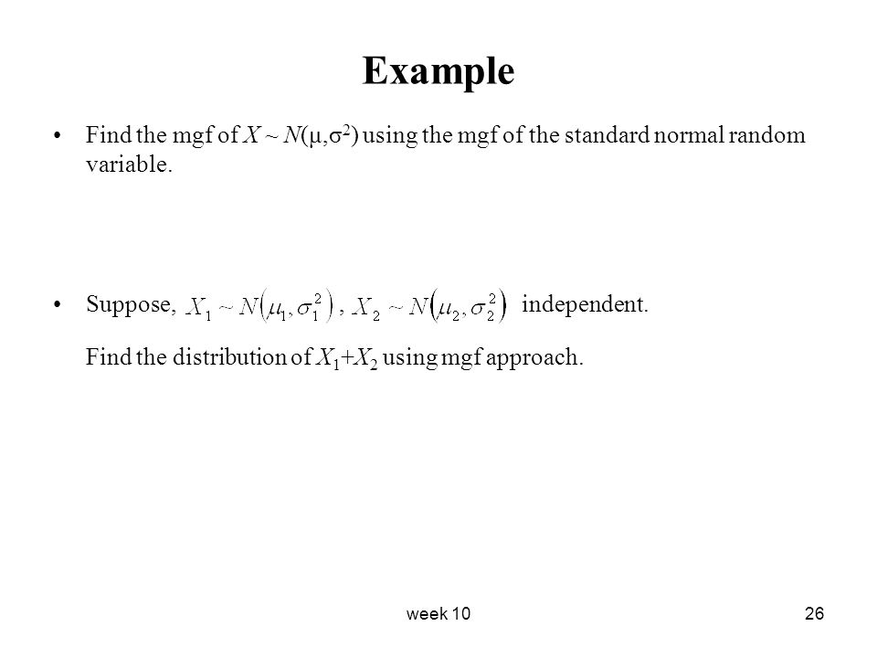 Example Find the mgf of X ~ N(μ,σ2) using the mgf of the standard normal random variable.