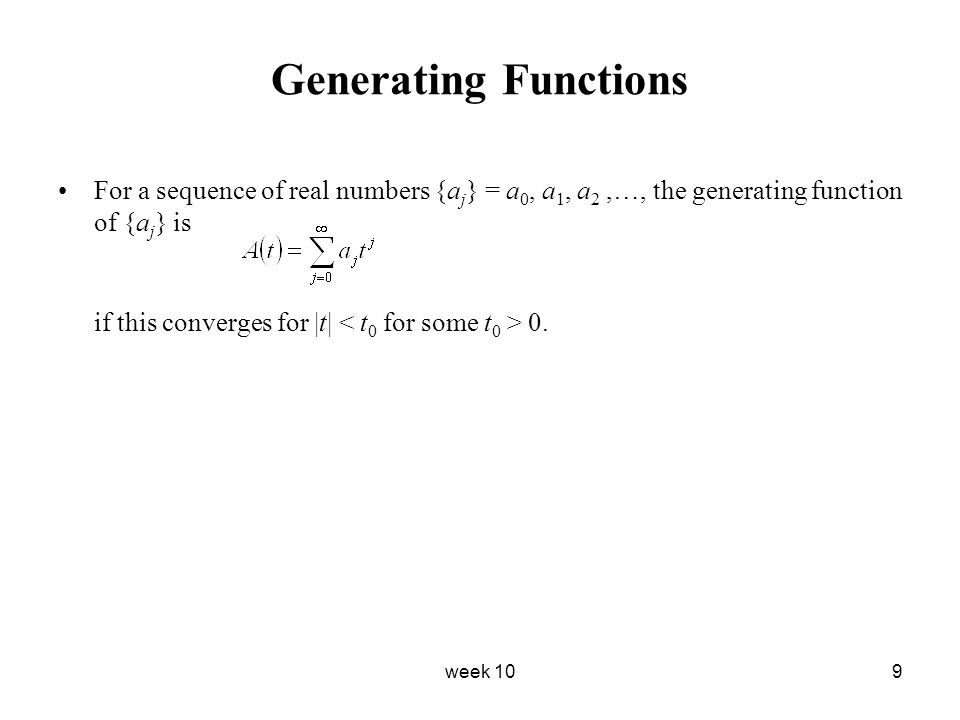 Generating Functions For a sequence of real numbers {aj} = a0, a1, a2 ,…, the generating function of {aj} is.
