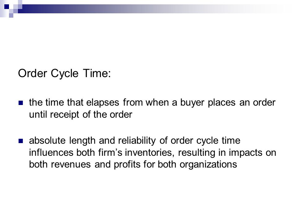 Order Cycle Time: the time that elapses from when a buyer places an order until receipt of the order.