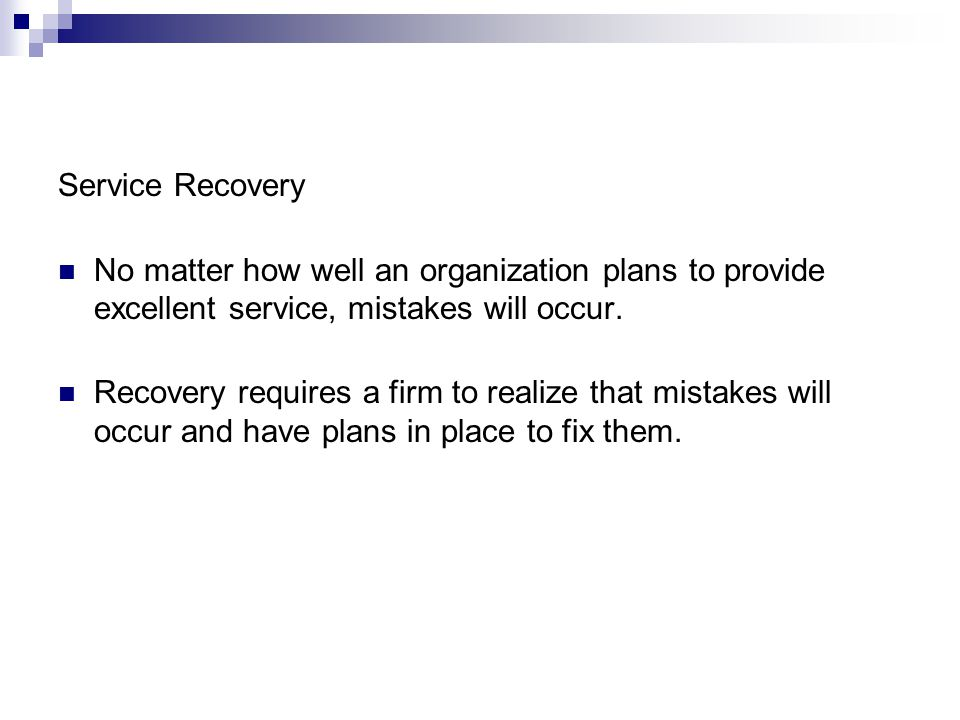 Service Recovery No matter how well an organization plans to provide excellent service, mistakes will occur.