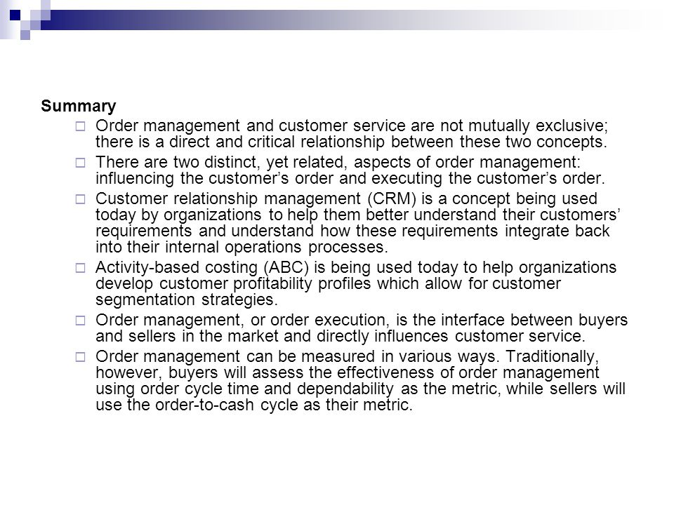 Summary Order management and customer service are not mutually exclusive; there is a direct and critical relationship between these two concepts.