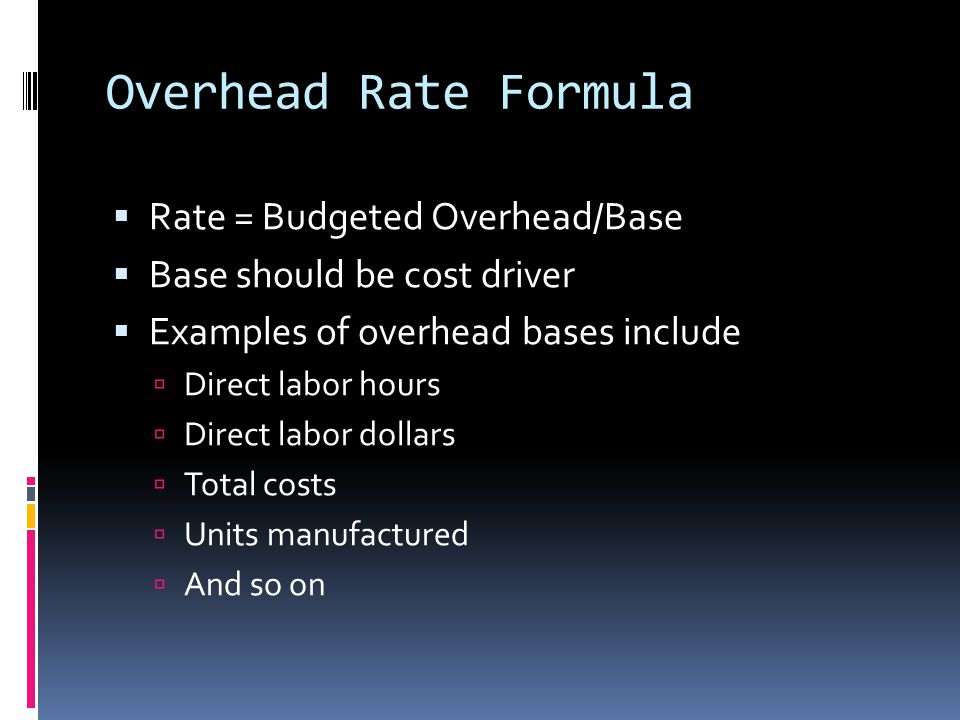 Overhead Rate Formula Rate = Budgeted Overhead/Base