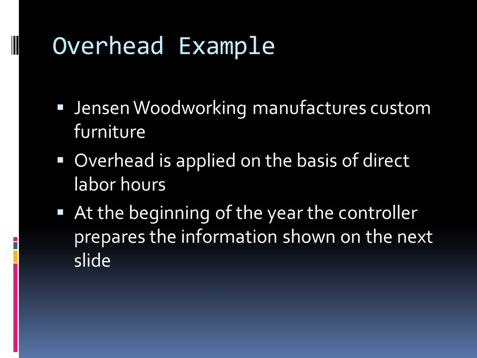 Overhead Example Jensen Woodworking manufactures custom furniture
