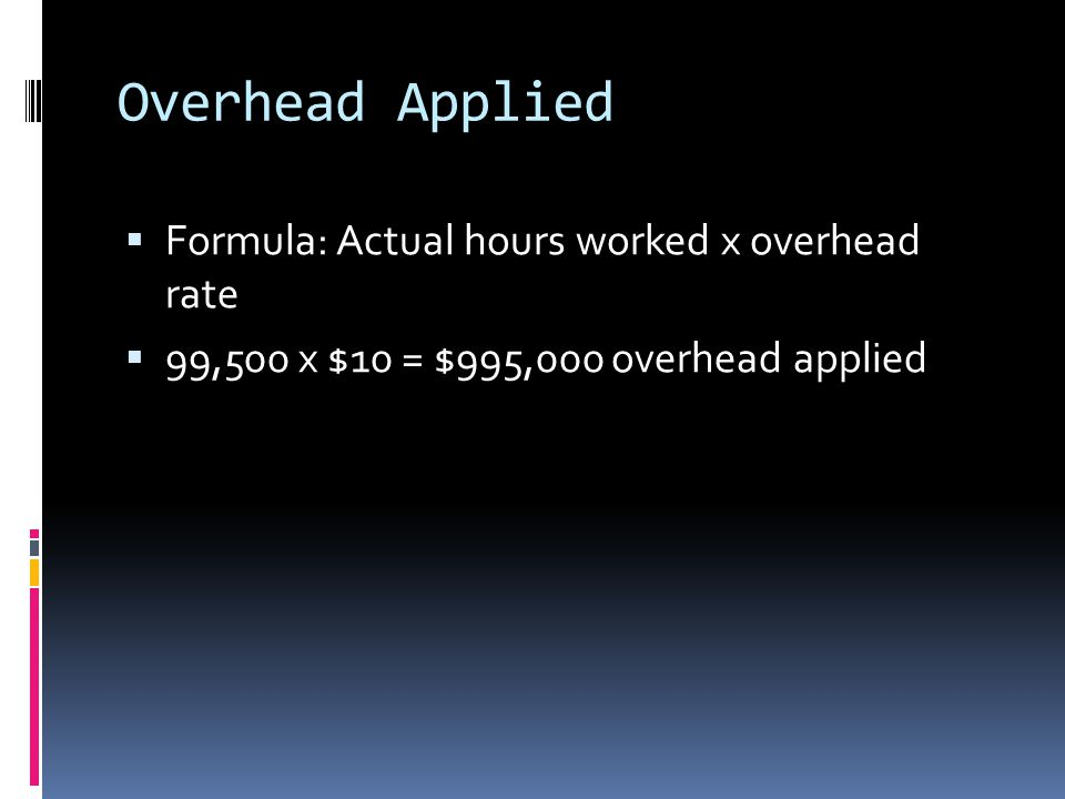 Overhead Applied Formula: Actual hours worked x overhead rate