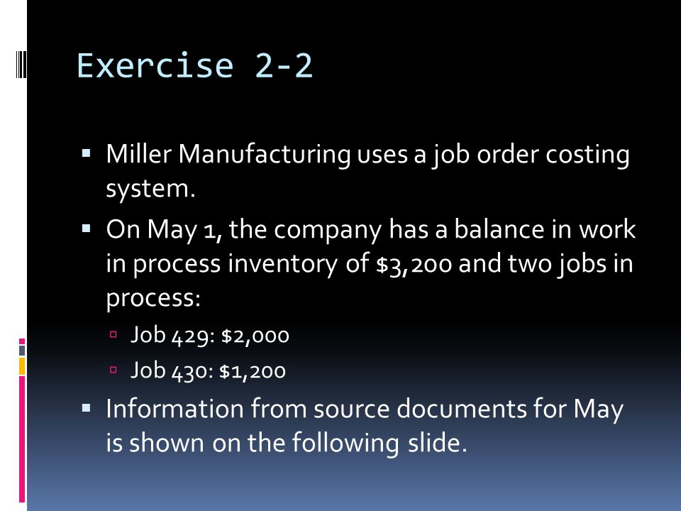 Exercise 2-2 Miller Manufacturing uses a job order costing system.