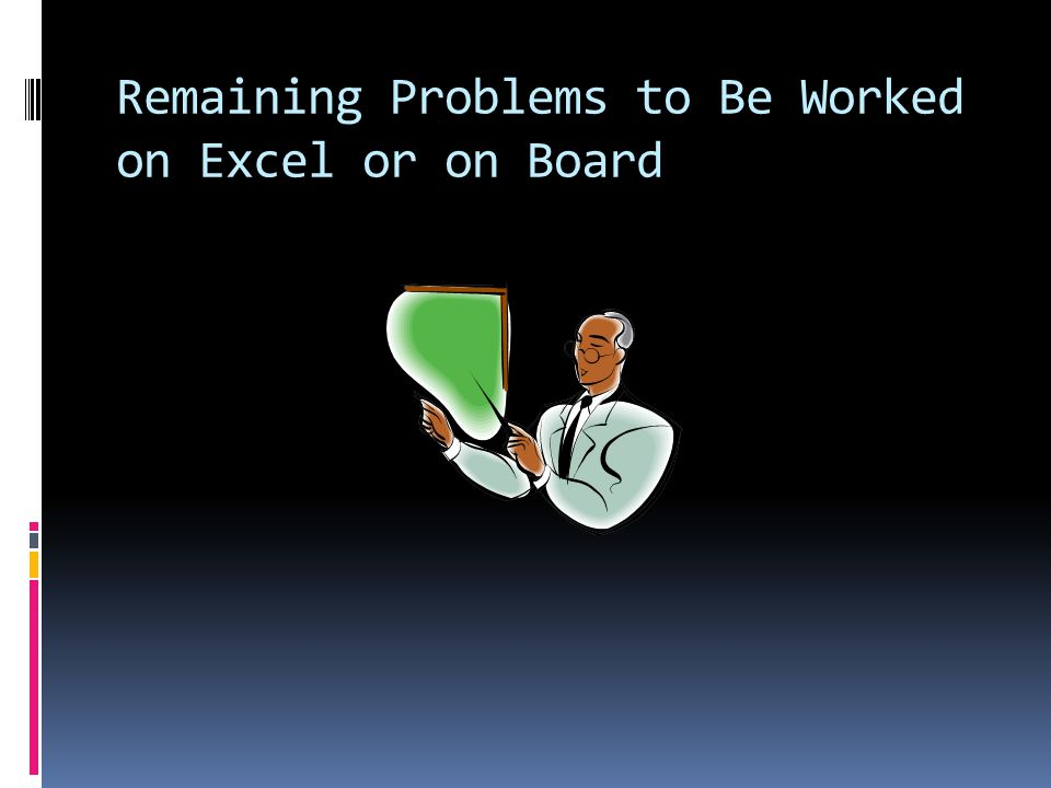 Remaining Problems to Be Worked on Excel or on Board