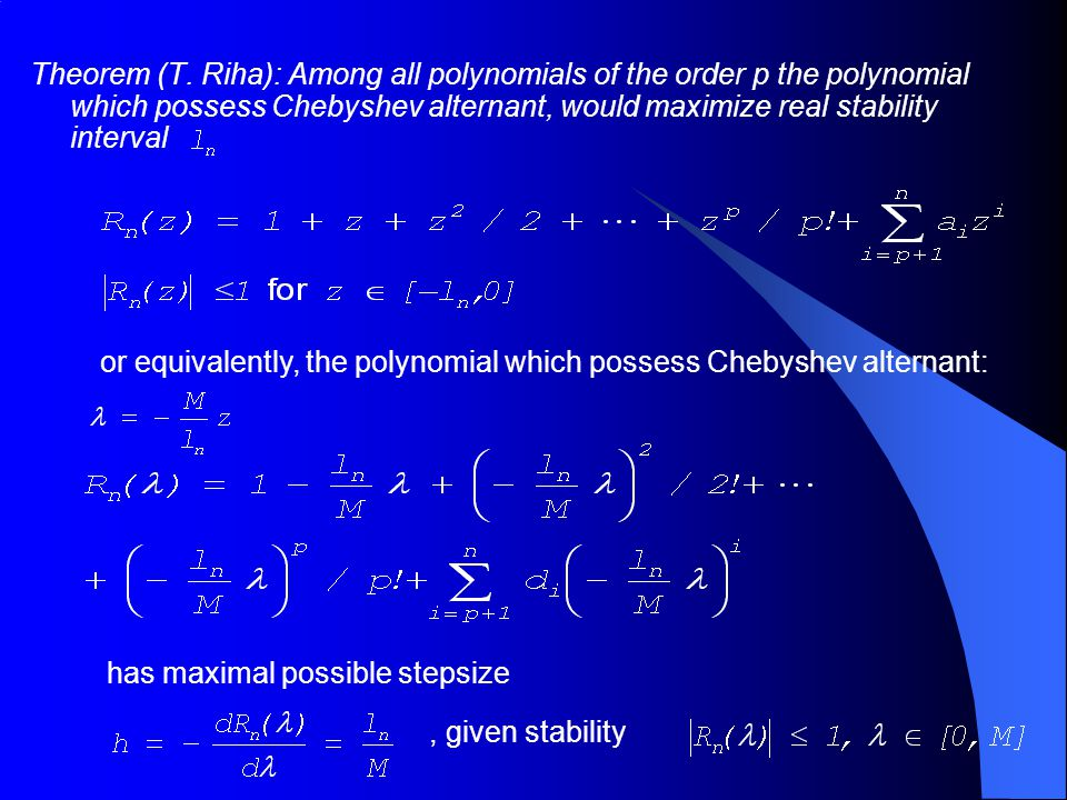 Theorem (T. Riha): Among all polynomials of the order p the polynomial which possess Chebyshev alternant, would maximize real stability interval