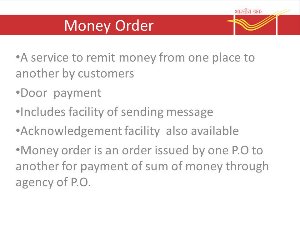 Money Order A service to remit money from one place to another by customers. Door payment. Includes facility of sending message.