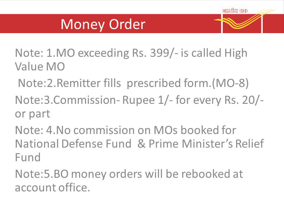Money Order Note: 1.MO exceeding Rs. 399/- is called High Value MO