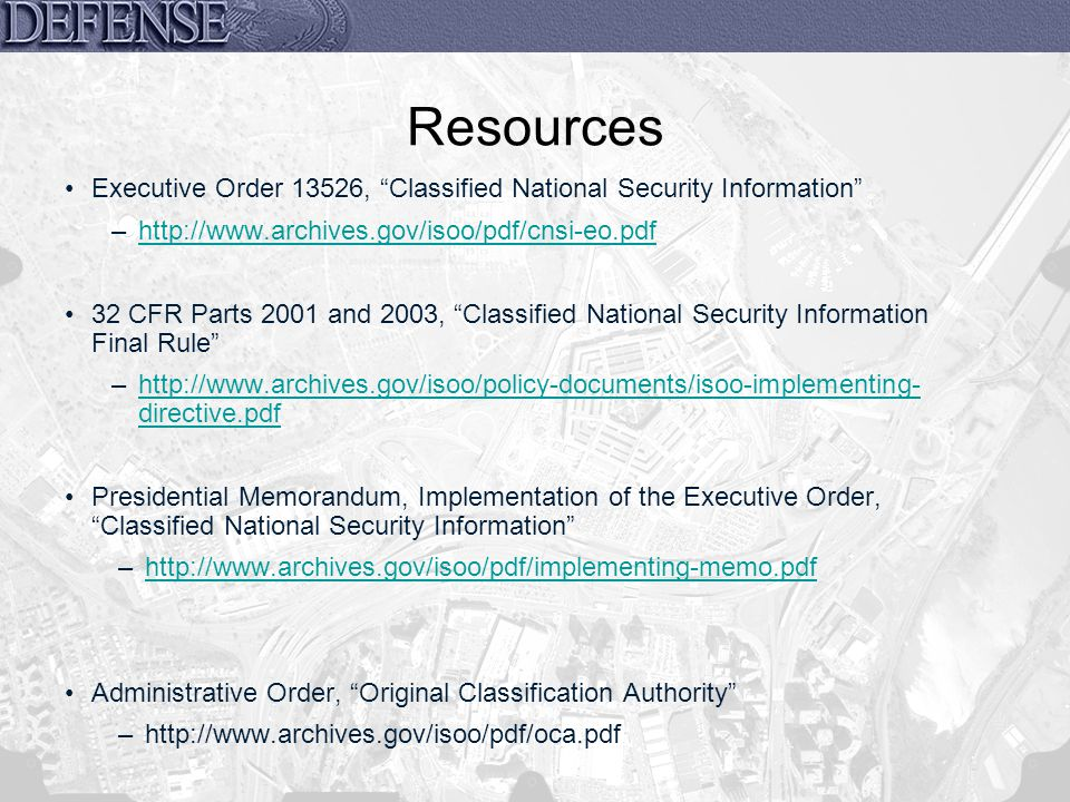 Resources Executive Order 13526, Classified National Security Information http://www.archives.gov/isoo/pdf/cnsi-eo.pdf.