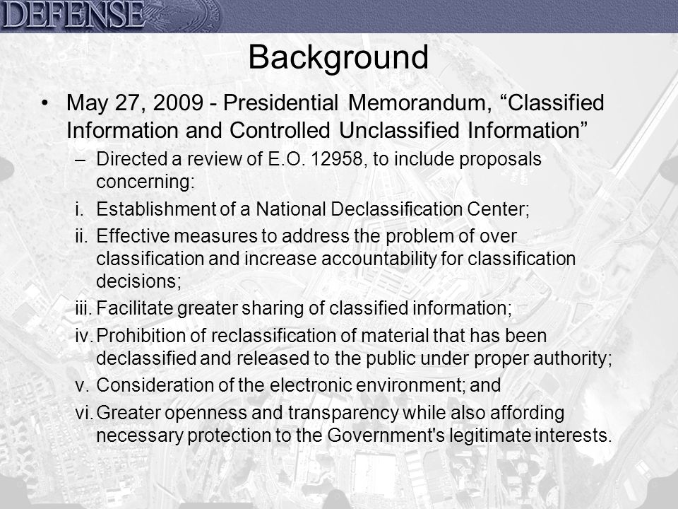 Background May 27, 2009 - Presidential Memorandum, Classified Information and Controlled Unclassified Information
