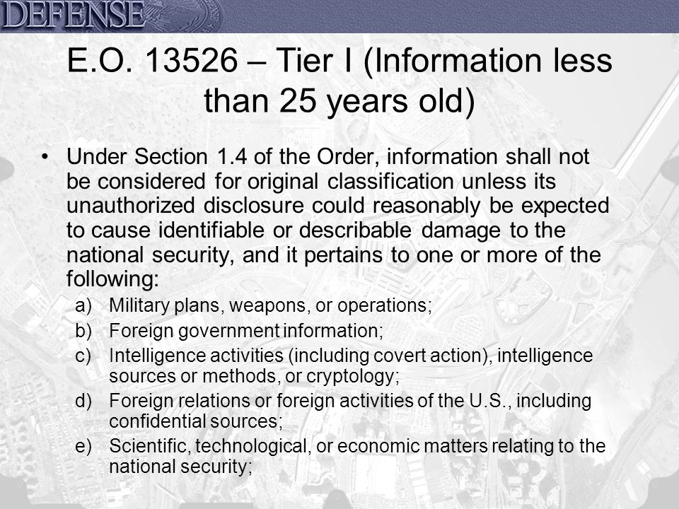E.O. 13526 – Tier I (Information less than 25 years old)