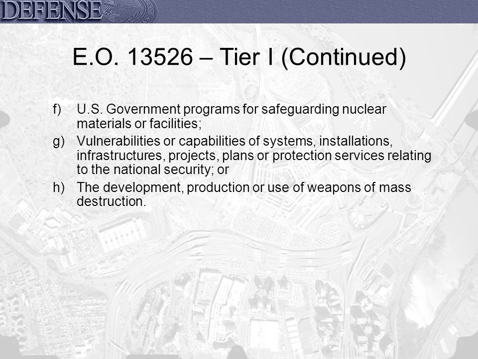 E.O. 13526 – Tier I (Continued) U.S. Government programs for safeguarding nuclear materials or facilities;